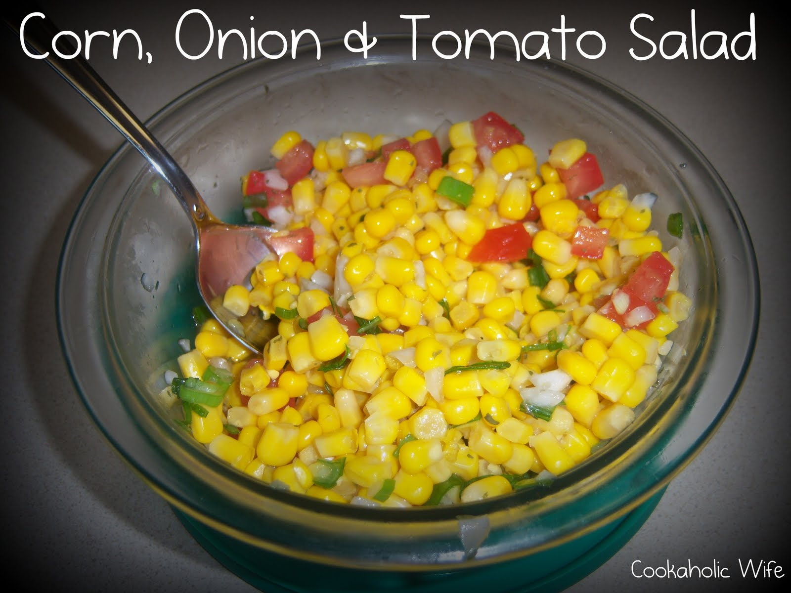 Cookaholic Wife: Corn, Onion and Tomato Salad