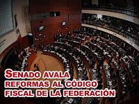 Senado avala reformas al Código Fiscal de la Federación