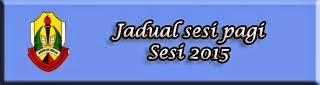 Jadual Sesi Pagi 2015