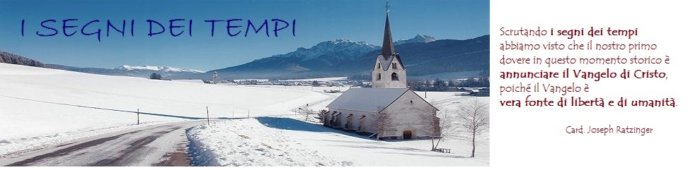 I SEGNI DEI TEMPI. Notizie dalla Chiesa Cattolica e dalla società