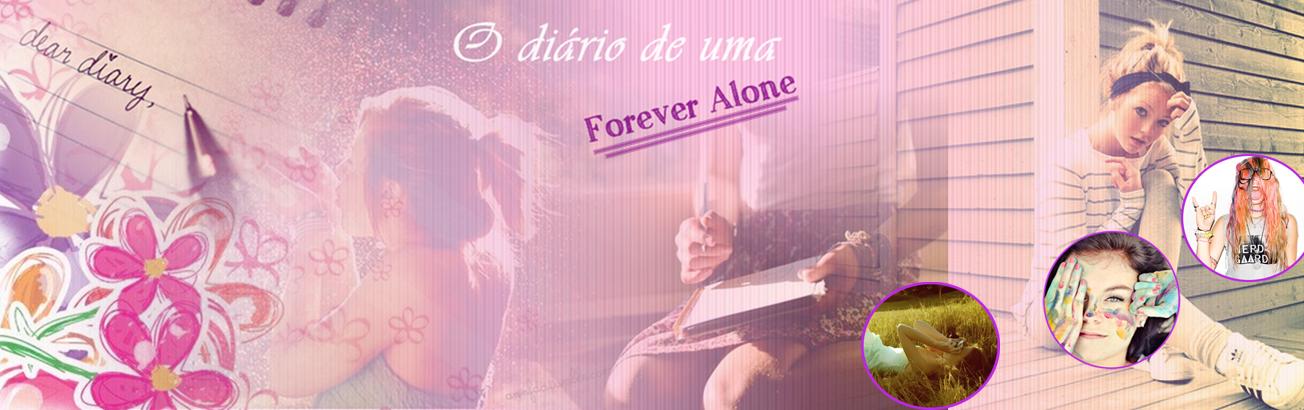 O diário de uma Forever Alone
