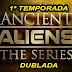 Alienígenas do Passado - 1ª Temporada Completa Dublada.