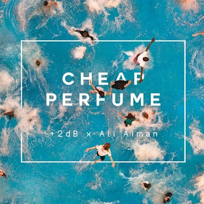 +2dB & Ali Aiman - Cheap Perfume
