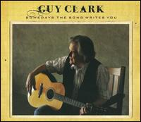 Guy Clark: Somedays the Song Writes You (2009)