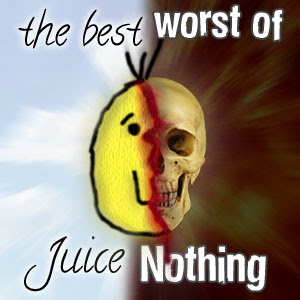 The Best/Worst of Juice Nothing