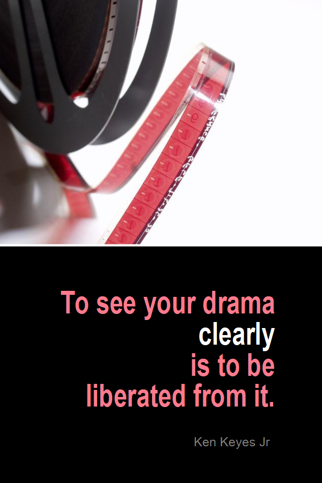 visual quote - image quotation for SELF-AWARENESS - To see your drama clearly is to be liberated from it. - Ken Keyes Jr