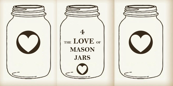 4 the Love of Mason Jars