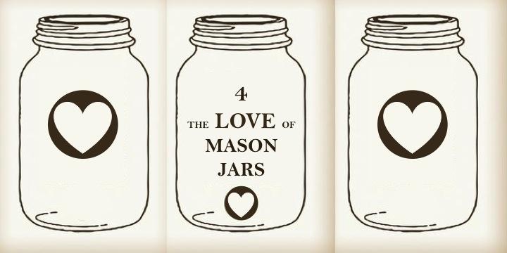 4 the Love of Mason Jars