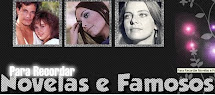 Confira o Blog de Novelas e Famosos