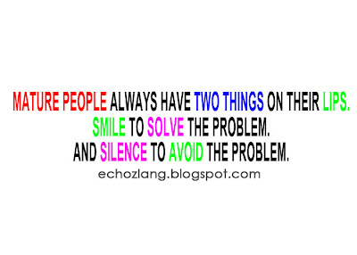 Mature people always have two things on their lips smile to solve the problem and silence to avoid the problem