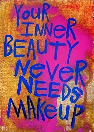 Your inner beauty never needs makeup