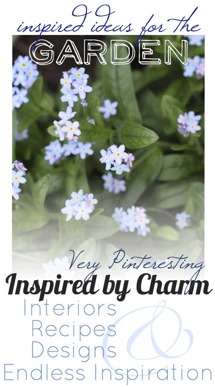 Very Pinteresting {Ideas for the Garden}   Inspired by Charm