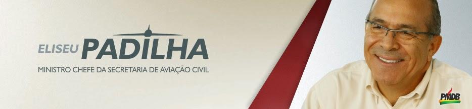 Eliseu Padilha - Ministro Chefe da Secretaria de Aviação Civil