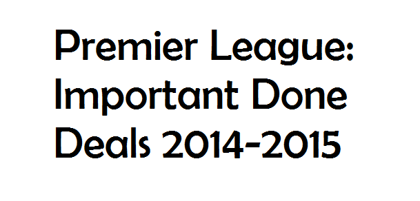 Premier League: Important Done Deals 2014-2015