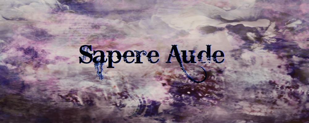 Sapere Aude.
