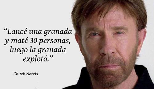 """""""Lancé una granada y maté 30 personas, luego la granada explotó."""" Chuck Norris"""