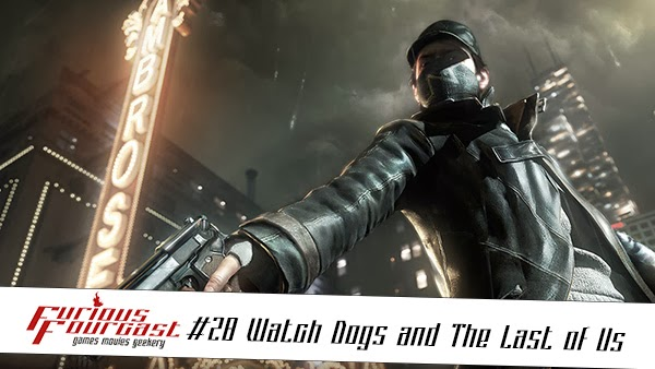 Furious Fourcast #28 - Watch Dogs and The Last of Us