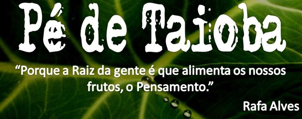 Pé de Taioba - Porque a Raíz da gente é que alimenta os nossos frutos, o Pensamento