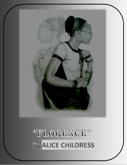 florence by alice childress essay 1916 alice herndon childress born in charleston, south carolina, 12 october 1925 taken to harlem after parents separate to live with maternal grandmother, eliza campbell white 1935 daughter jean r childress born 1 november 1940 appears as dolly in john silvera and abram hill's on striver's row 1941 joins the american negro.