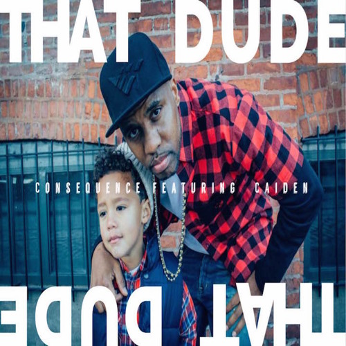Consequence ft. Caiden – That Dude