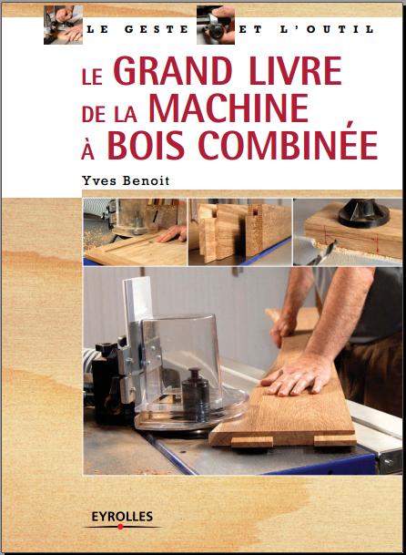 le grand livre de la machine  u00e0 bois combin u00e9e