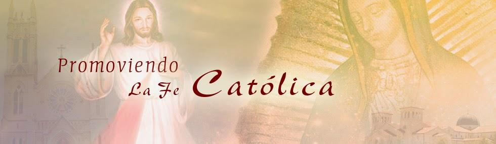 Promoviendo la FE Católica.