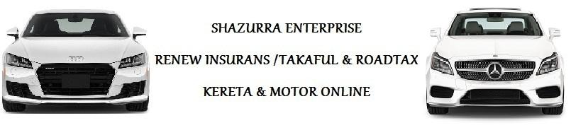 SHAZURRA ENTERPRISE - RENEW INSURANS / TAKAFUL ROADTAX KERETA ONLINE