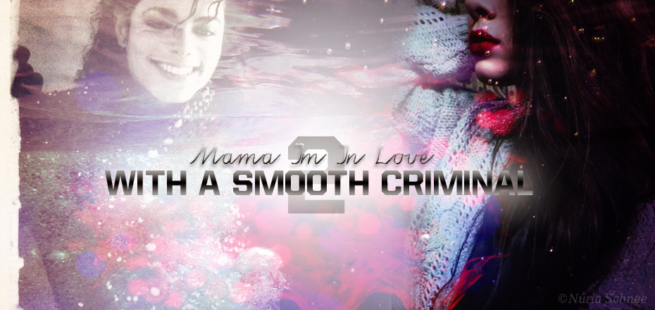 """Mama I'm In Love With A Smooth Criminal"" [Novela Inspirada En Michael Jackson]"