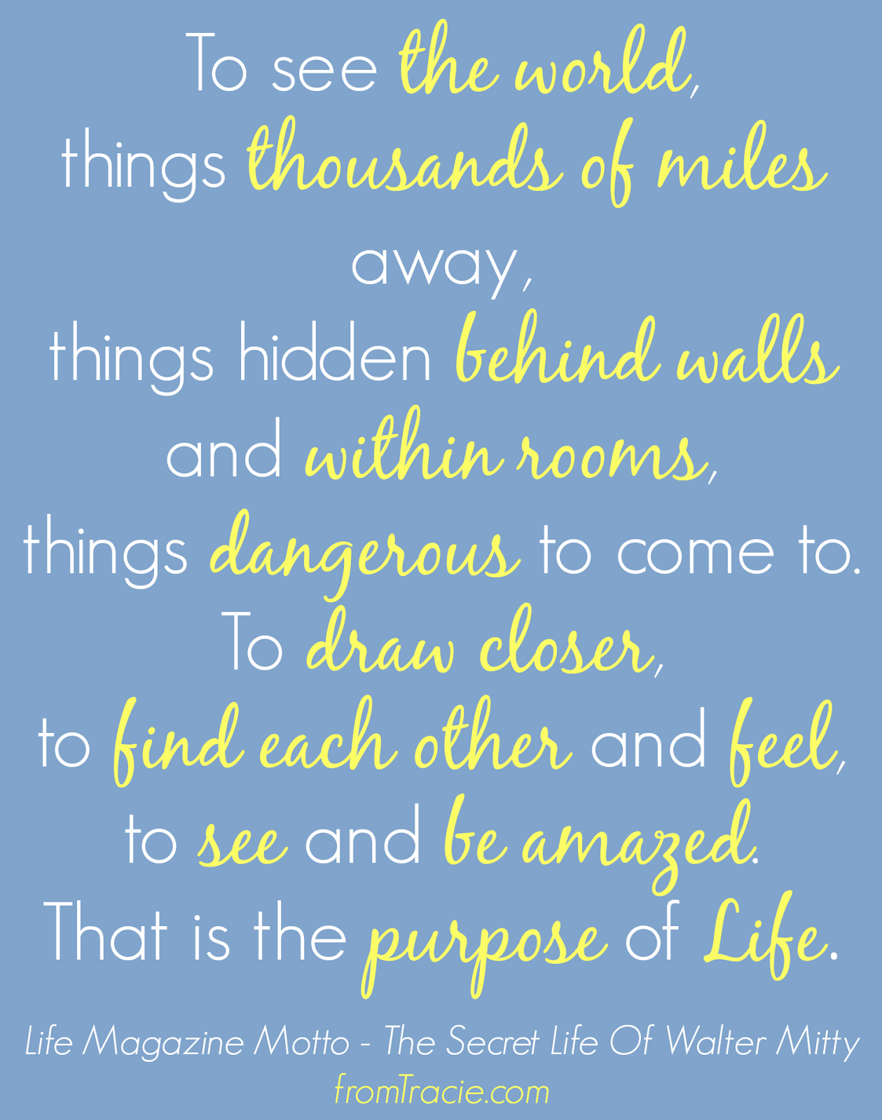 Life Magazine Motto from The Secret Life of Walter Mitty. I loved this movie!