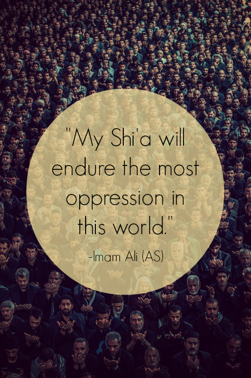 My shi'a will endure the most oppression in this world.