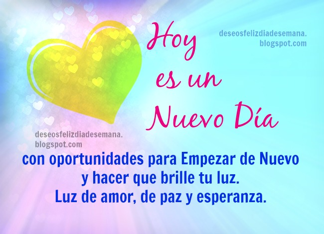 Nuevo Día de amor, paz y esperanza   Deseos Feliz Día de Semana