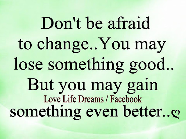 Love Life Dreams: Dont be afraid to change....