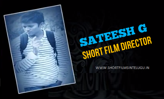 SATEESH TELUGU SHORT FILM DIRECTOR