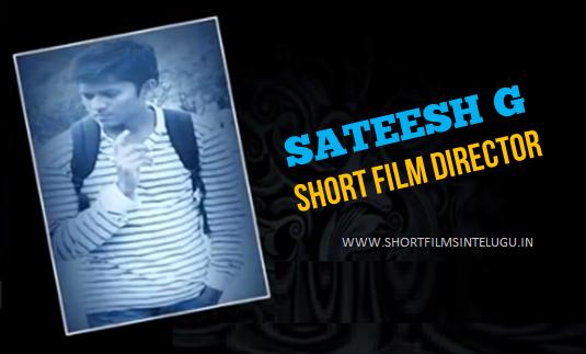 SATEESH TELUGU SHORT FILM DIRECTOR