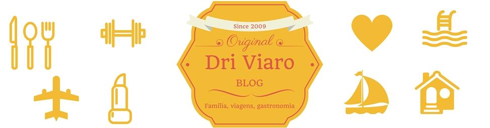 Blog Dri Viaro - Família, viagens, gastronomia e cotidiano