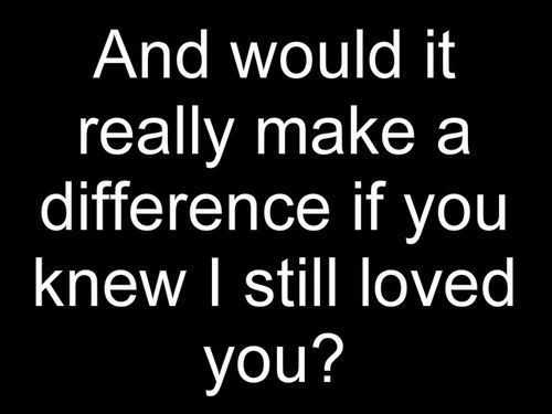Quotes About I Still Love You Tumblr : ... difference-heartbreak-i-still-love-you-love-Favim.com-194894_large.jpg
