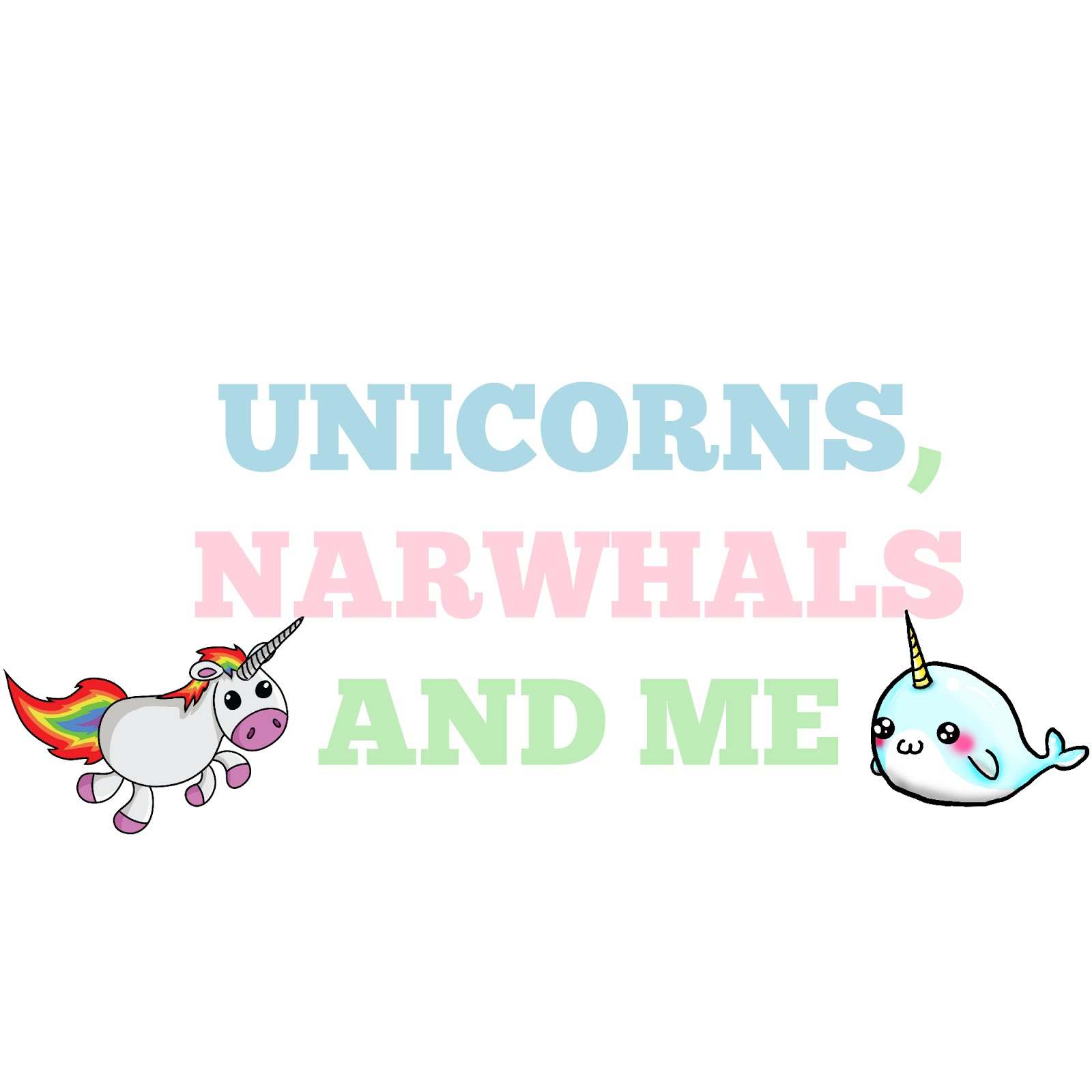 Unicorns, Narwhals And Me