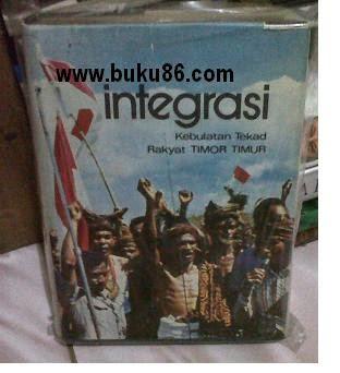 Buku Sejarah Integrasi Kebulatan Tekad Rakyat Timor Timur