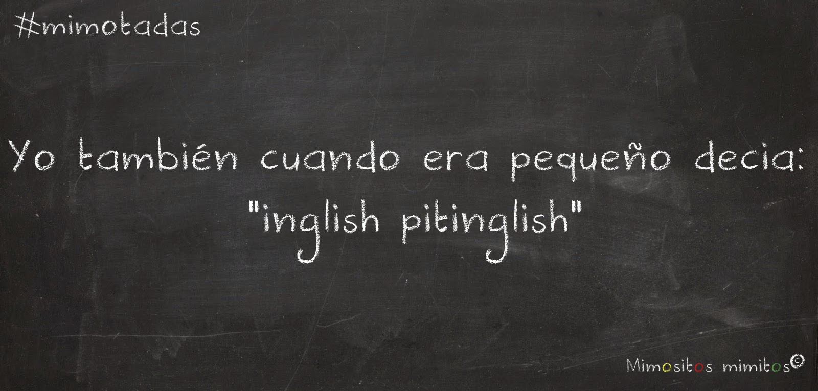 """#mimotadas Yo también cuando era pequeño decía """"inglish pitinglish"""""""