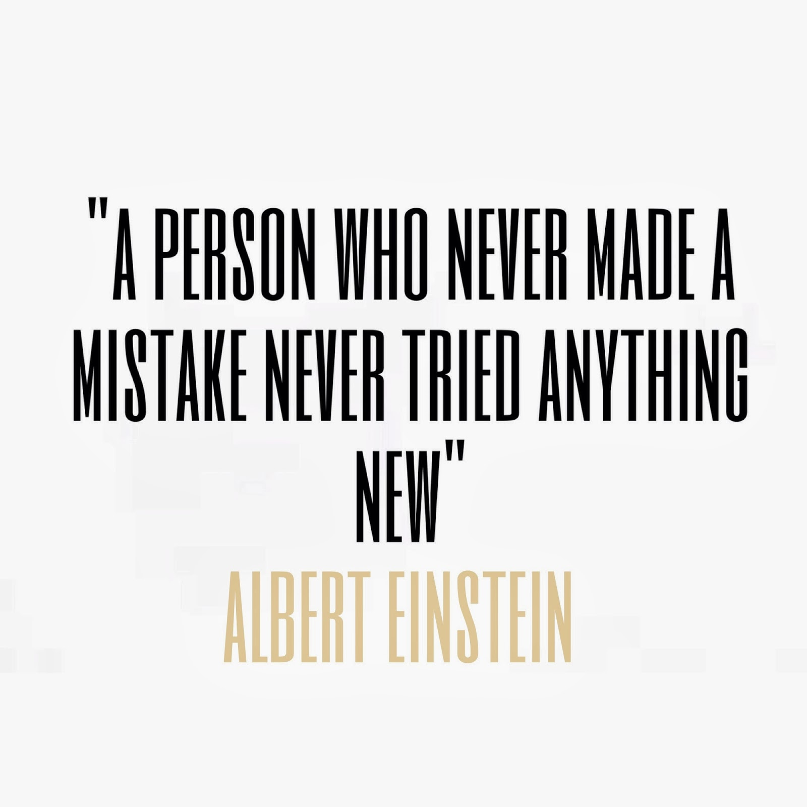 A person who never made a mistake never tried anything new albert einstein