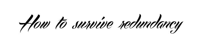 How to survive redundancy