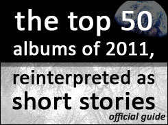 Official Guide To The Top 50 Albums Of 2011, Reinterpreted As Short Stories