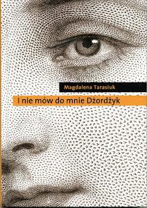 """Magdalena Tarasiuk - """" I nie mów do mnie Dżordżyk"""""""