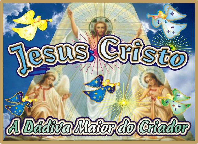 Jesus Cristo A Dádiva Maior do Criador