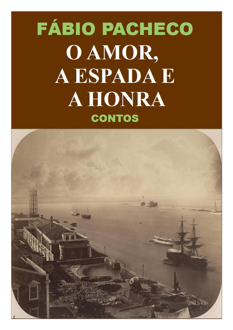 O Amor, a Espada e a Honra - Contos - Fábio Pacheco.