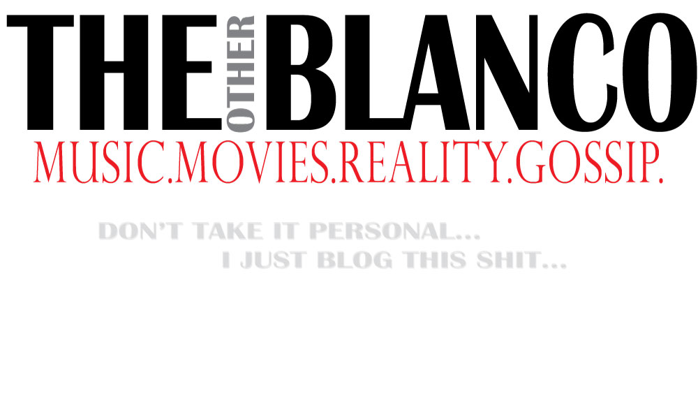 The Blanco | Music.Movies.Reality.Gossip