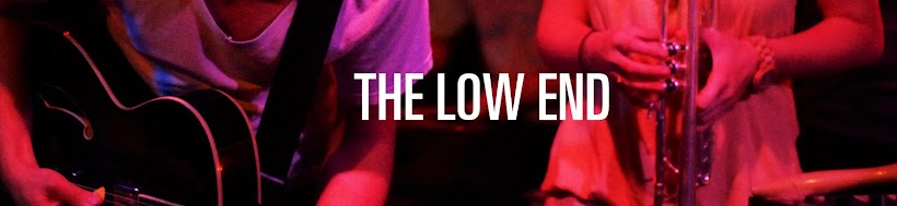 THE LOW END