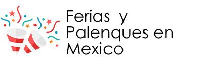 Ferias y Palenques en Mexico 2018