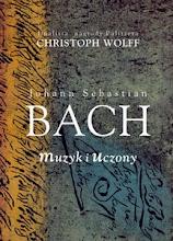 CHRISTOPH WOLFF: JOHANN SEBASTIAN BACH - MUZYK I UCZONY