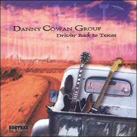 Danny Cowan Group - Drivin\' Back To Texas